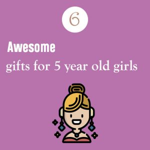 6 Awesome gifts for 5 year old girls in 2020