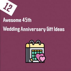 12 Awesome 45th Wedding Anniversary Gift Ideas