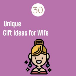 30 Unique Gift Ideas for Wife that she will love